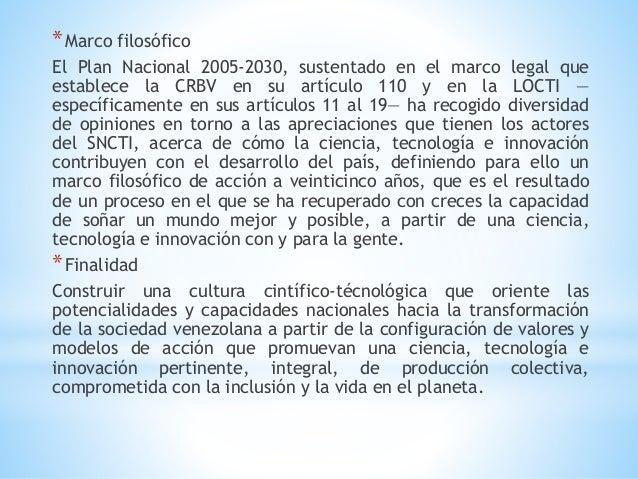 *Marco filosófico El Plan Nacional 2005-2030, sustentado en el marco legal que establece la CRBV en su artículo 110 y en l...