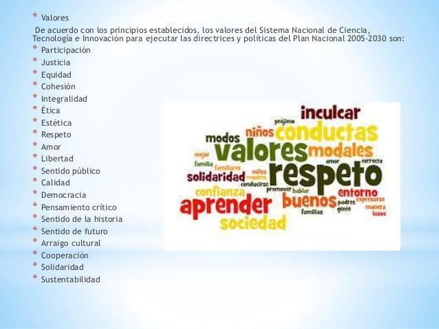 * Valores De acuerdo con los principios establecidos, los valores del Sistema Nacional de Ciencia, Tecnología e Innovación...