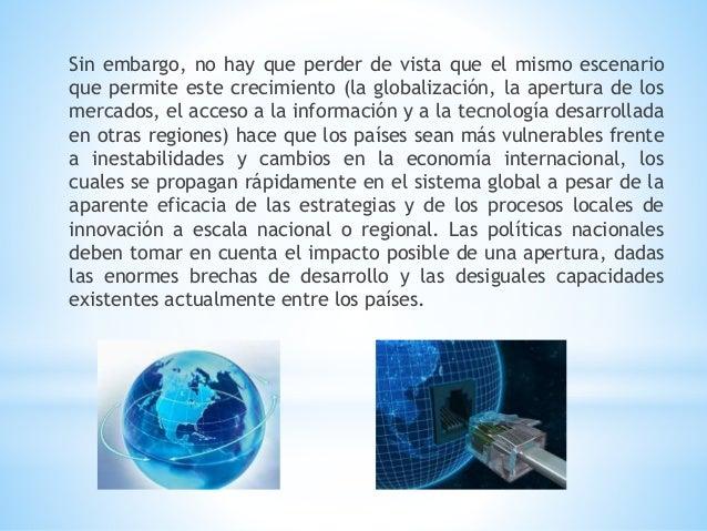 Sin embargo, no hay que perder de vista que el mismo escenario que permite este crecimiento (la globalización, la apertura...