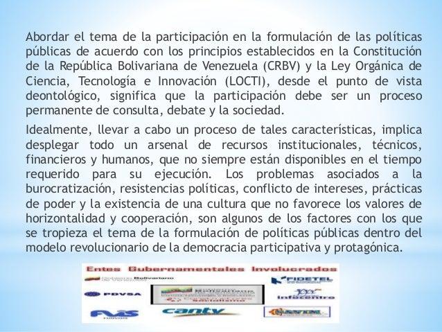 Abordar el tema de la participación en la formulación de las políticas públicas de acuerdo con los principios establecidos...