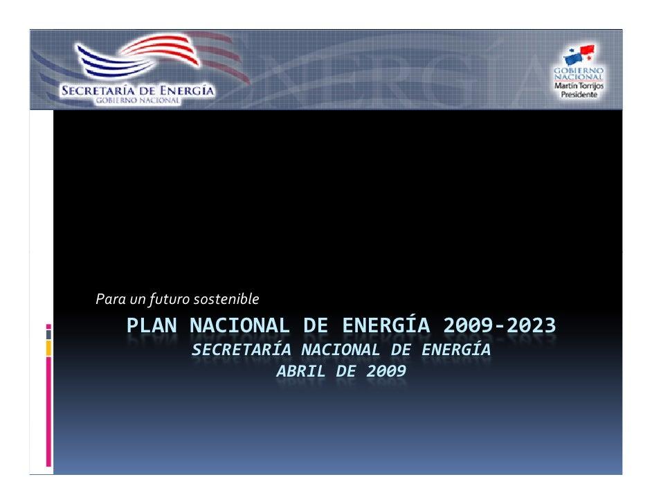 Para un futuro sostenible     PLAN NACIONAL DE ENERGÍA 2009-2023               SECRETARÍA NACIONAL DE ENERGÍA             ...