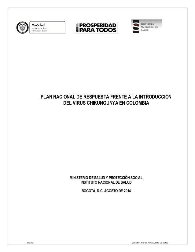 SIG-F04 VERSIÓN 1 (6 DE NOVIEMBRE DE 2012)  PLAN NACIONAL DE RESPUESTA FRENTE A LA INTRODUCCIÓN  DEL VIRUS CHIKUNGUNYA EN ...