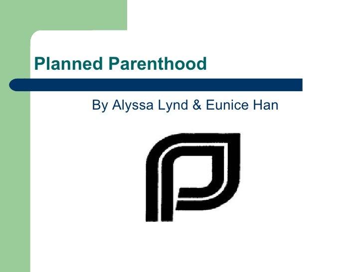 Planned Parenthood  <ul><li>By Alyssa Lynd & Eunice Han  </li></ul>