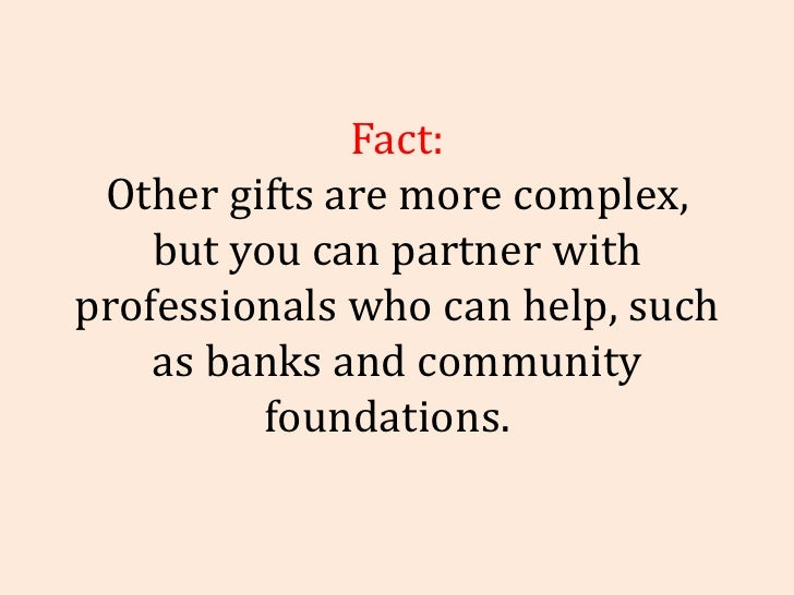 Fact: Other gifts are more complex, but you can partner with professionals who can help, such as banks and community found...