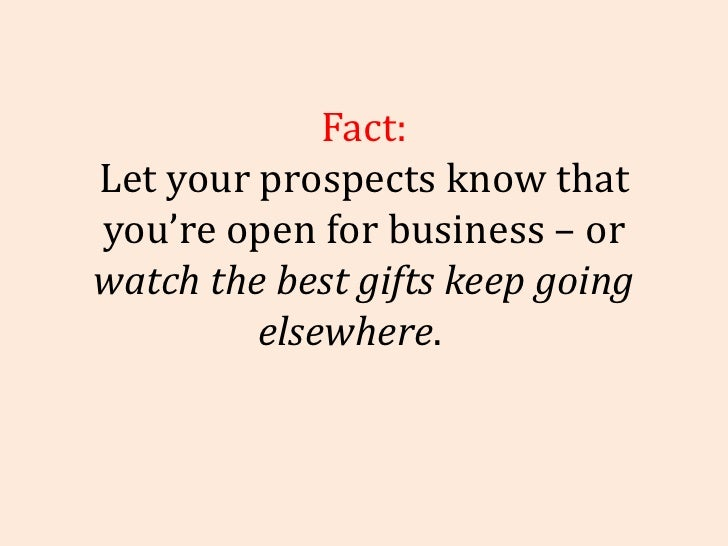 Fact: Let your prospects know that you're open for business – or  watch the best gifts keep going elsewhere .