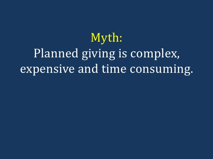 Myth: Planned giving is complex, expensive and time consuming.