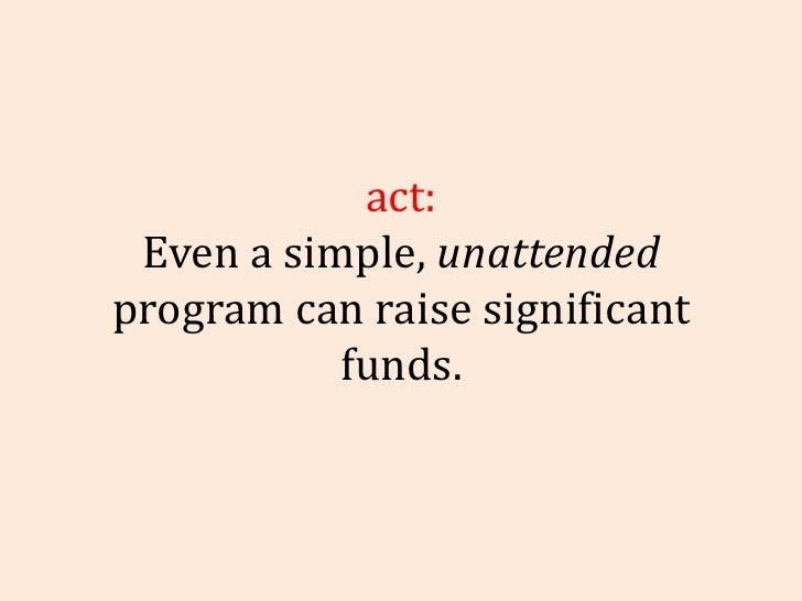 Fact: Even a simple,  unattended  program can raise significant funds.