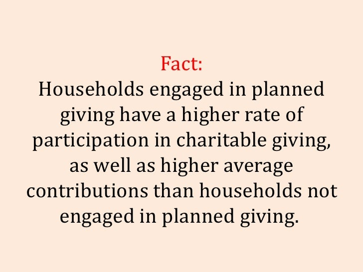 Fact: Households engaged in planned giving have a higher rate of participation in charitable giving, as well as higher ave...
