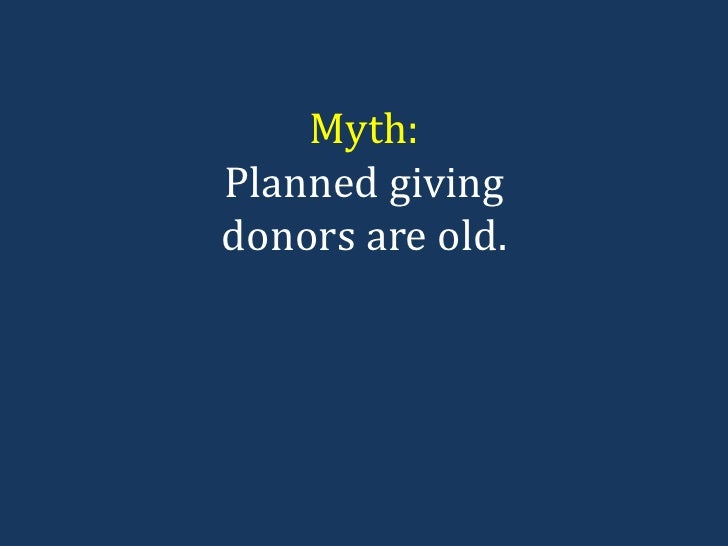 Myth: Planned giving donors are old.