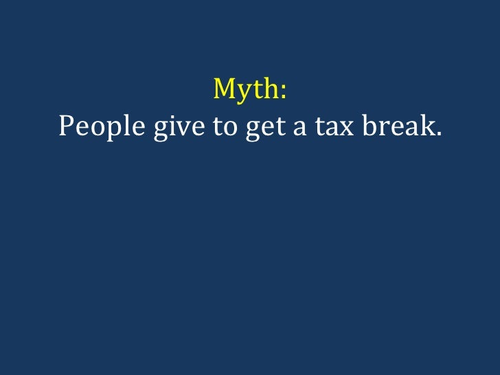 Myth: People give to get a tax break.