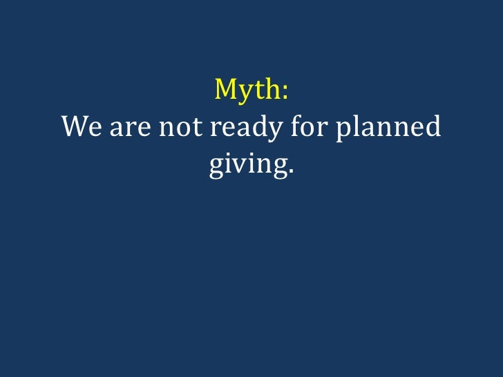 Myth: We are not ready for planned giving.