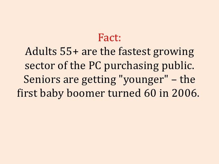 """Fact: Adults 55+ are the fastest growing sector of the PC purchasing public. Seniors are getting """"younger"""" – the..."""