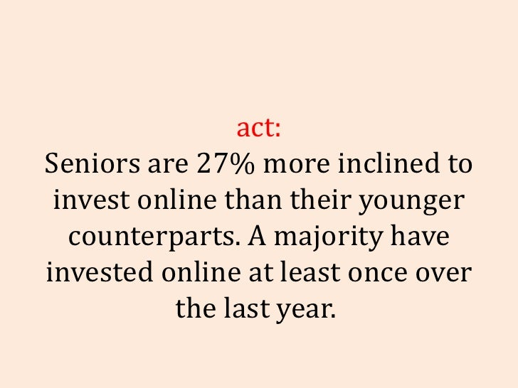 Fact: Seniors are 27% more inclined to invest online than their younger counterparts. A majority have invested online at l...