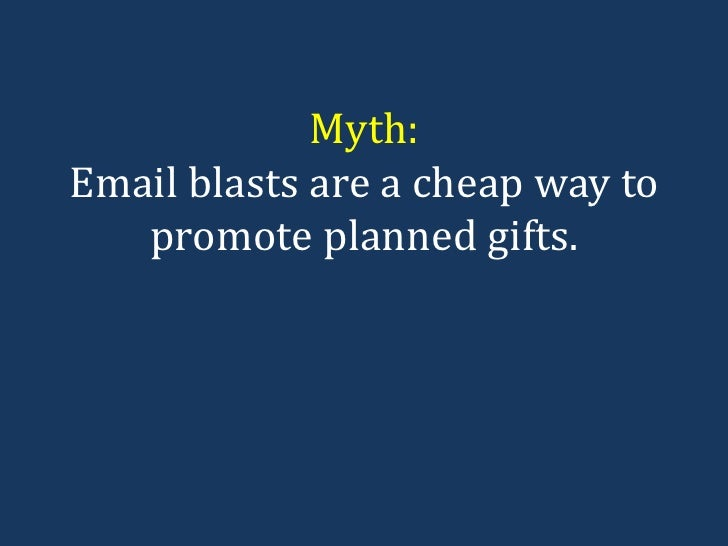 Myth: Email blasts are a cheap way to promote planned gifts.