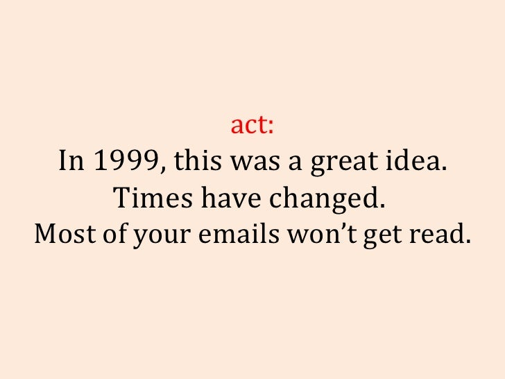 Fact: In 1999, this was a great idea. Times have changed.  Most of your emails won't get read.