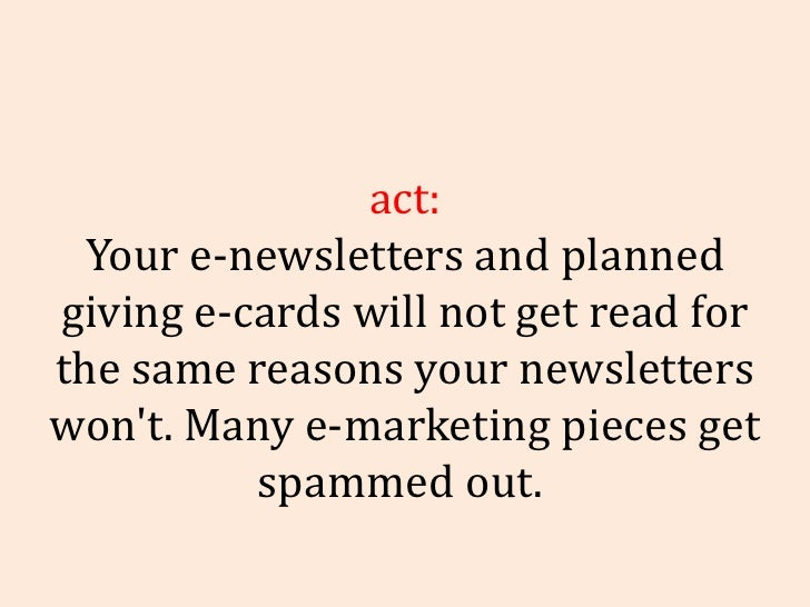 Fact: Your e-newsletters and planned giving e-cards will not get read for the same reasons your newsletters won't. Many e-...