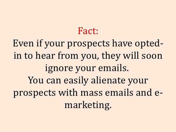 Fact: Even if your prospects have opted-in to hear from you, they will soon ignore your emails.  You can easily alienate y...