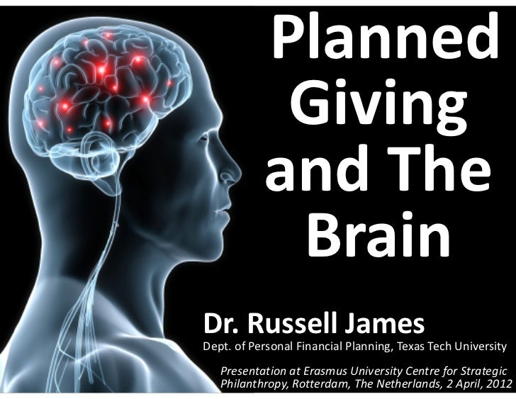 Planned             Giving            and The             BrainDr. Russell JamesDept. of Personal Financial Planning, Texa...