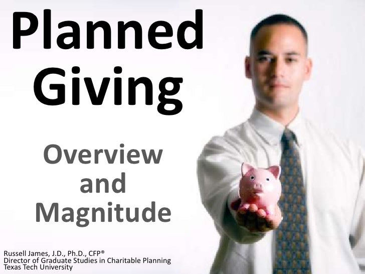 Planned Giving<br />Overview and Magnitude<br />Russell James, J.D., Ph.D., CFP®<br />Director of Graduate Studies in Char...