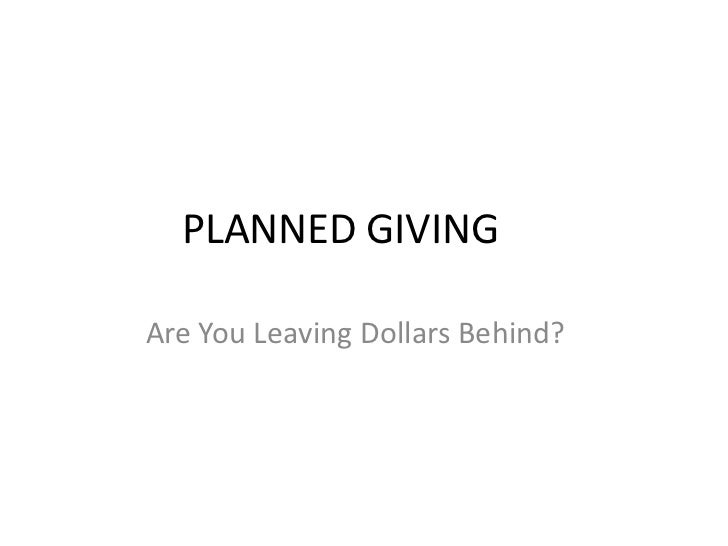 PLANNED GIVINGAre You Leaving Dollars Behind?
