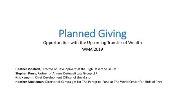 Planned Giving Opportunities with the Upcoming Transfer of Wealth WMA 2019 Heather Vihstadt, Director of Development at th...