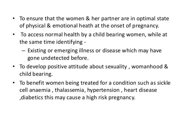 • To ensure that the women & her partner are in optimal state of physical & emotional heath at the onset of pregnancy. • T...