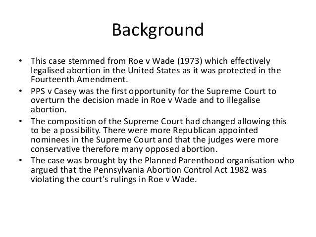 an analysis of the roe vs wade case in relation to abortion and womans right to choose Who were roe and wade in the roe v wade case abortion a fundamental right ever since roe v wade was decided, the abortion rate has been dropping steadily.