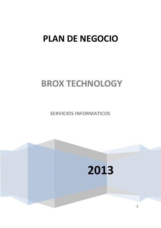1 2013 PLAN DE NEGOCIO BROX TECHNOLOGY SERVICIOS INFORMATICOS