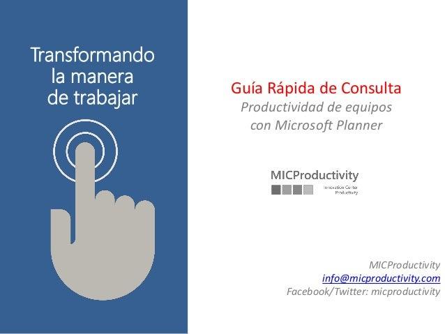 Transformando la manera de trabajar Guía Rápida de Consulta Productividad de equipos con Microsoft Planner MICProductivity...