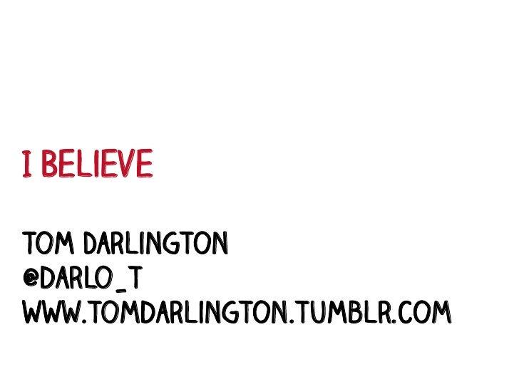 I BelieveTom Darlington@darlo_twww.tomdarlington.tumblr.com