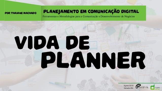 VIDA PLANEJAMENTO EM COMUNICAÇÃO DIGITAL Ferramentas e Metodologias para a Comunicação e Desenvolvimento de Negócios por T...