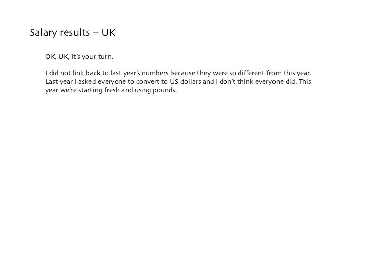 Salary results – UK     OK, UK, it's your turn.     I did not link back to last year's numbers because they were so differe...