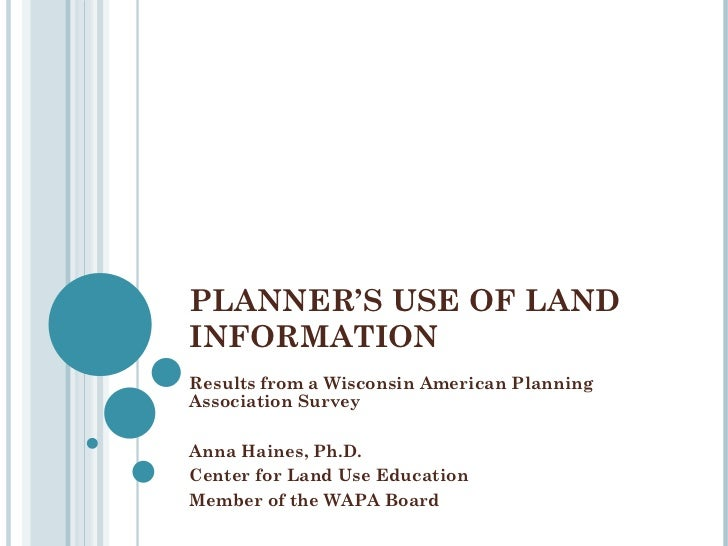 PLANNER'S USE OF LAND INFORMATION Results from a Wisconsin American Planning Association Survey Anna Haines, Ph.D. Center ...