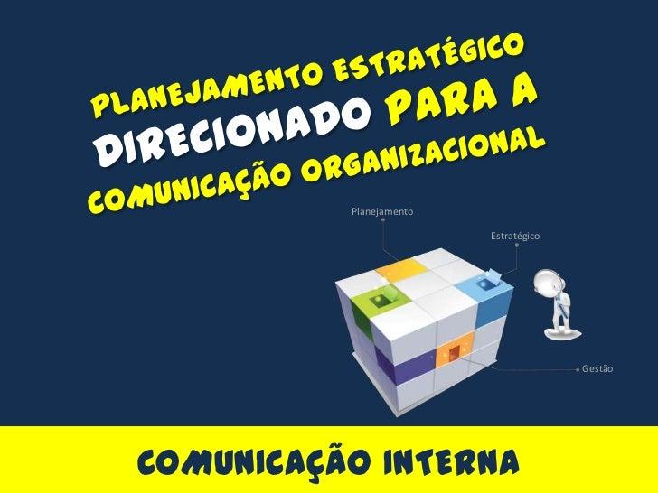 Planejamento                         Estratégico                                       GestãoCOMUNICAÇÃO INTERNA