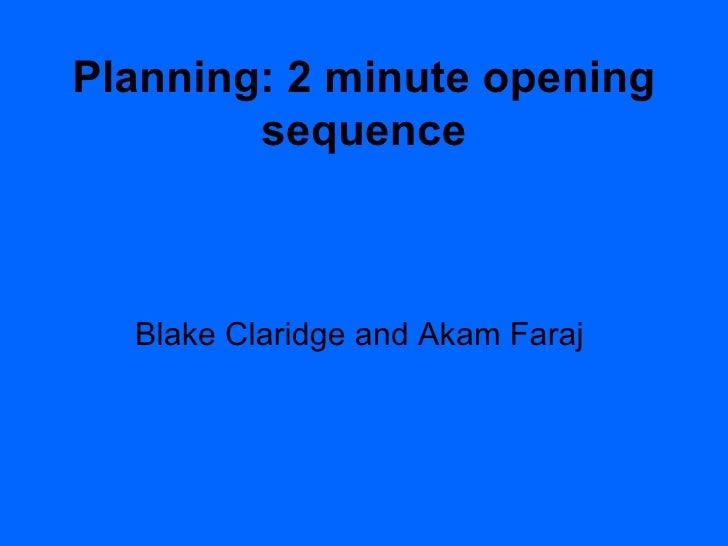 Planning: 2 minute opening sequence Blake Claridge and Akam Faraj