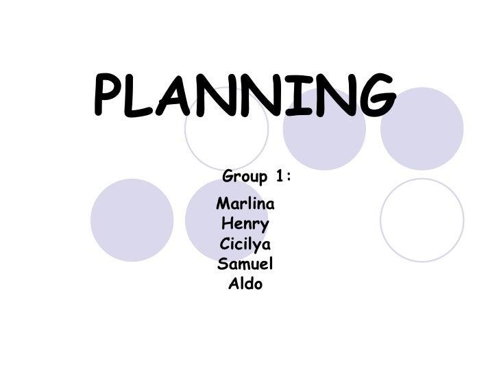 PLANNING   Group 1: Marlina Henry Cicilya Samuel Aldo