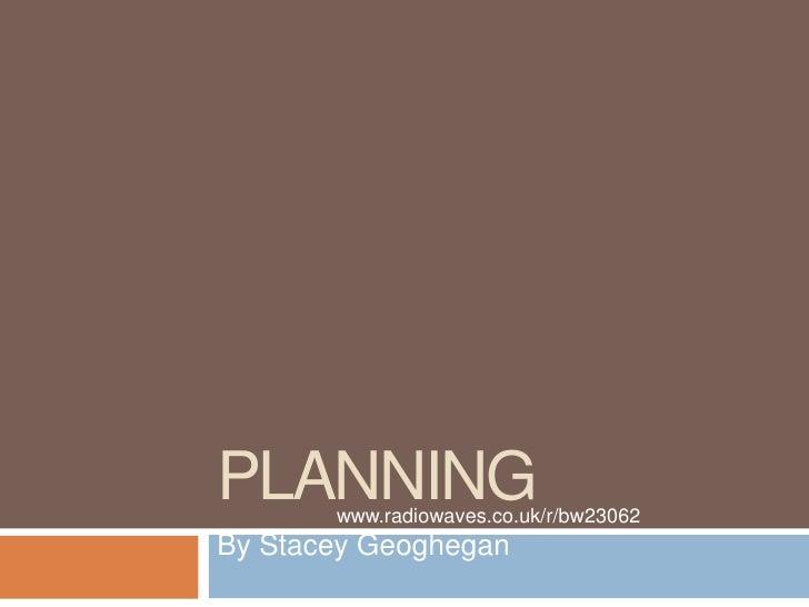 Planning<br />By Stacey Geoghegan<br />www.radiowaves.co.uk/r/bw23062<br />