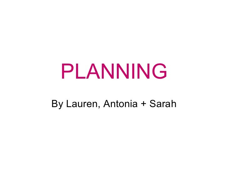 PLANNING By Lauren, Antonia + Sarah