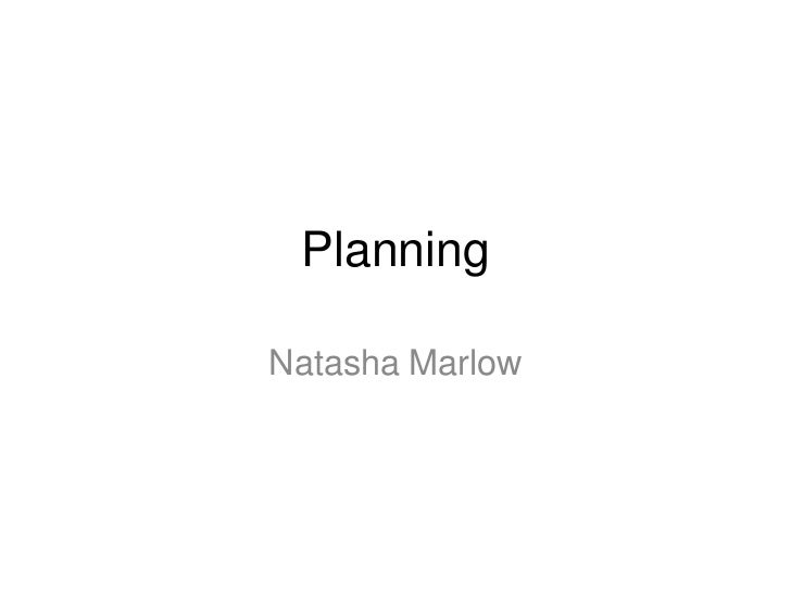 Planning<br />Natasha Marlow<br />