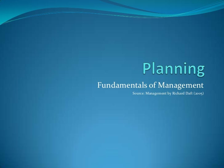 Planning<br />Fundamentals of Management<br />Source: Management by Richard Daft (2005)<br />