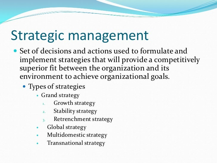 Strategic management <br />Strategy is a plan of action that prescribes resource allocation and activities for dealing wit...