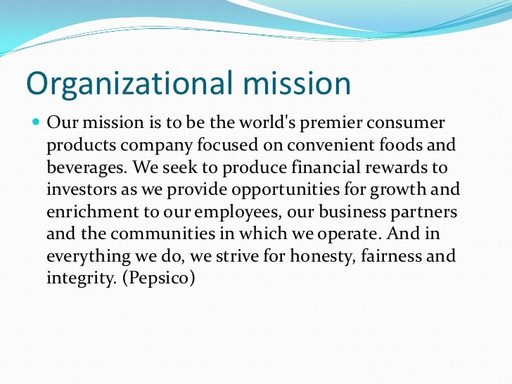 Organizational mission<br />Our mission is to be the world's premier consumer products company focused on convenient foods...