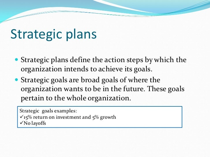 Strategic plans<br />Strategic plans define the action steps by which the organization intends to achieve its goals. <br /...