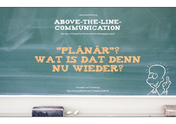 """Lehrveranstaltung  ABOVE-THE-LINE-  COMMUNICATION   Wie man erfolgreiche Kommunikationskampagnen plant  """"plänär""""?Wat is da..."""