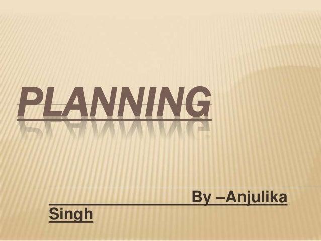 PLANNING         By –Anjulika Singh