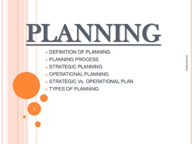 PLANNING   PLANNING PROCESS    STRATEGIC PLANNING    OPERATIONAL PLANNING    STRATEGIC Vs. OPERATIONAL PLAN    1  DEF...