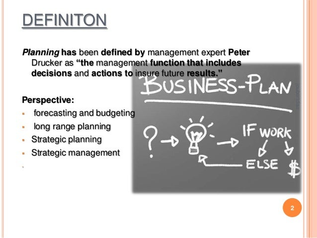 """DEFINITON Planning has been defined by management expert Peter Drucker as """"the management function that includes decisions..."""
