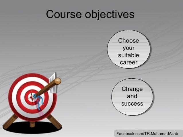 Course objectives Choose Choose your your suitable suitable career career  Change Change and and success success  Facebook...