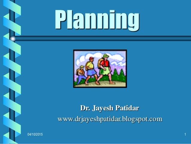 Planning Dr. Jayesh Patidar www.drjayeshpatidar.blogspot.com 04/10/2015 1