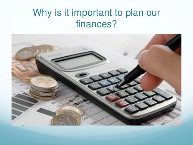 Why is it important to plan our finances?